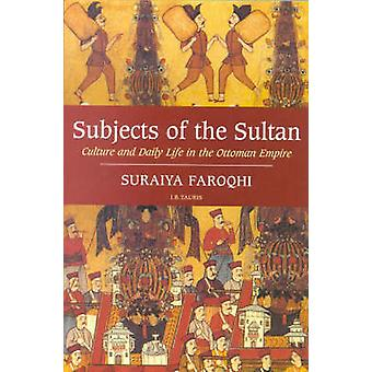Subjects of the Sultan - Culture and Daily Life in the Ottoman Empire