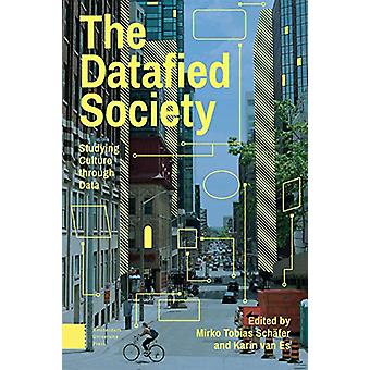 The Datafied Society - Studying Culture through Data by Mirko Tobias S