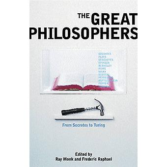 The Great Philosophers - From Socrates to Turing by Ray Monk - Frederi