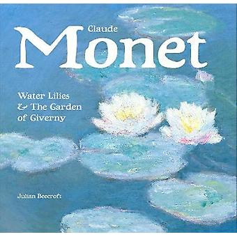 Claude Monet - Waterlilies and the Garden of Giverny (New edition) by