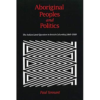 Aboriginal Peoples and Politics: The Indian Land Question in British Columbia, 1849-1989