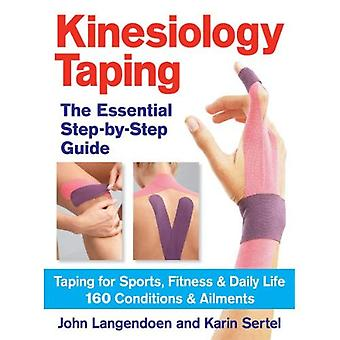 The Essential Step-by-step Guide to Kinesiology Taping: Taping for Sports, Fitness & Daily Life 160 Conditions...