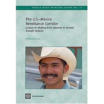 The U. S. -Mexico Remittance Corridor: Lessons on Shifting from Informal to Formal Transfer Systems