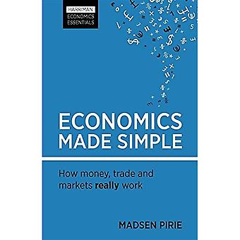 Economics Made Simple: How money, trade and markets really work