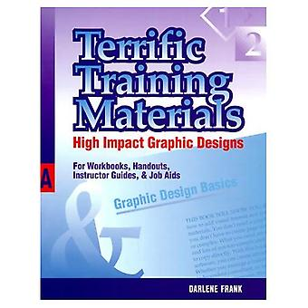 Terrific Training Materials: High Impact Graphic Designs for Workbooks, Handouts, Instructor Guides and Job Aids