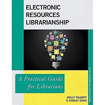Elektronische Ressourcen Bibliothekswesen: Ein praktischer Leitfaden für Bibliothekare (praktische Leitfäden für Bibliothekare)