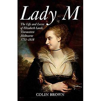 Lady M: das Leben und die Liebe von Elizabeth Lamm, Vizegräfin Melbourne 1751-1818