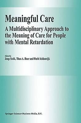 Meaningful Care  A Multidisciplinary Approach to the Meaning of Care for People with Mental Retardation by Stolk & J.