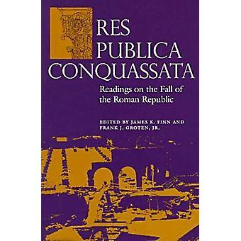 Res Publica Conquassata Readings on the Fall of the Roman Republic by Groten & Frank