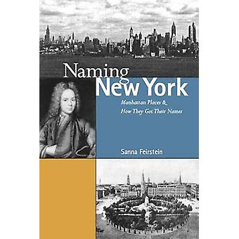 Naming New York Manhattan Places and How They Got Their Names by Feirstein & Sanna