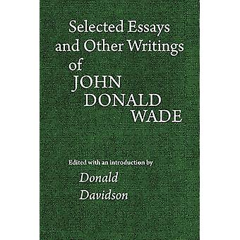 Selected Essays and Other Writings of John Donald Wade by Wade & John Donald