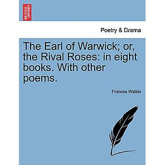 The Earl of Warwick or the Rival Roses in eight books. With other poems. by Watkis & Frances