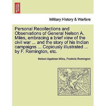 Personal Recollections and Observations of General Nelson A. Miles embracing a brief view of the civil war ... and the story of his Indian campaigns ... Copiously illustrated ... by F. Remington etc by Miles & Nelson Appleton