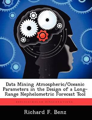Data Mining AtmosphericOceanic Parameters in the Design of a LongRange Nephelometric Forecast Tool by Benz & Richard F.