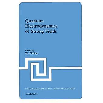 Quantum Electrodynamics of Strong Fields by Hold & Greiner W.