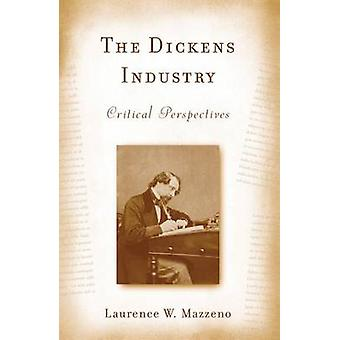 The Dickens Industry Critical Perspectives 18362005 by Mazzeno & Laurence W.