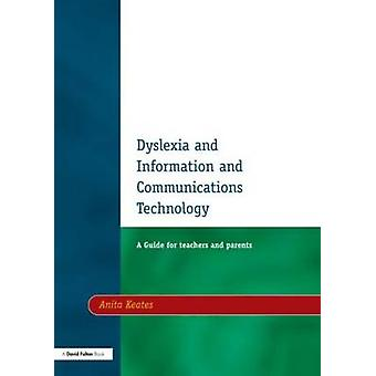Dyslexia and Information and Communications Technology Second Edition A Guide for Teachers and Parents by Keates & Anita