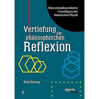 Erkenntnistheoretische Grundlagen Der Klassischen Physik Band II Vertiefung Der Philosophischen Reflexion by Czasny & Karl