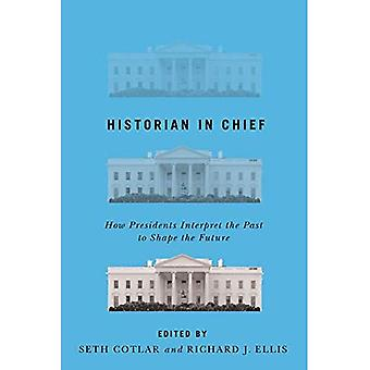Historian in Chief: How Presidents Interpret the Past to Shape the Future