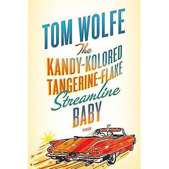 The Kandy-Kolored Tangerine-Flake Streamline Baby by Tom Wolfe - 9780