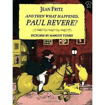 And Then What Happened - Paul Revere? by Fritz - Jean/ Tomes - Margot