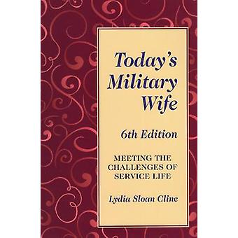 Today's Military Wife - Meeting the Challenges of Service Life by Lydi