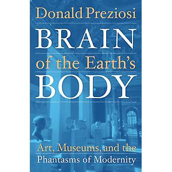 Brain of the Earth's Body - Art - Museums - and the Phantasms of Moder