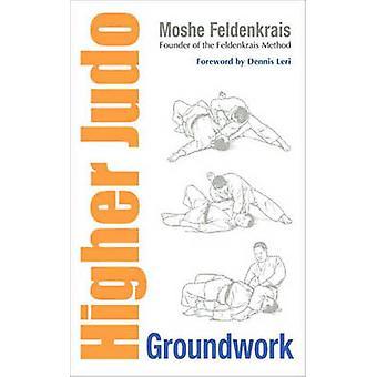 Higher Judo - Groundwork by Moshe Feldenkrais - 9781556439278 Book