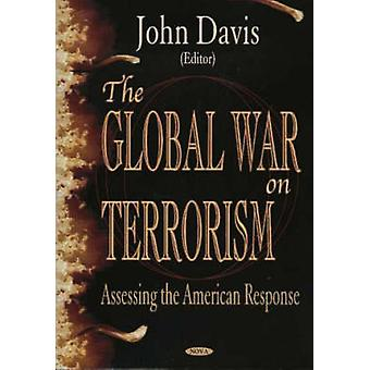 The Global War on Terrorism - Assessing the American Response by John