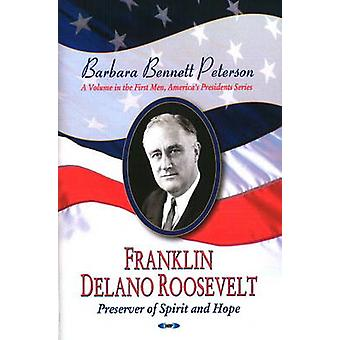 Franklin Delano Roosevelt - Preserver of Spirit and Hope by Barbara B