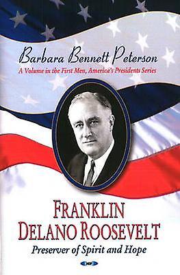 Franklin Delano Roosevelt - Preserver of Spirit and Hope by Barbara B