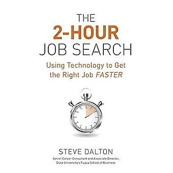 The 2-Hour Job Search - Using Technology to Get the Right Job Faster b