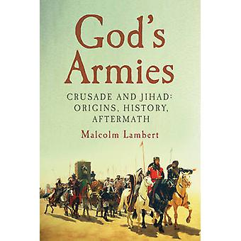 God's Armies - Crusade and Jihad - Origins - History - Aftermath by Mal