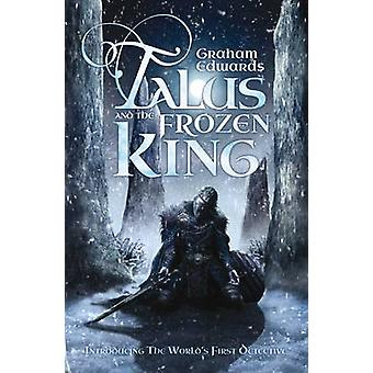 Talus and the Frozen King by Graham Edwards - 9781781081983 Book