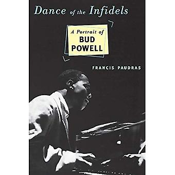 Dance of the Infidels: A Portrait of Bud Powell Dance of the Infidels: A Portrait of Bud Powell Dance of the Infidels: A Portrait of Bud Powell Dance of