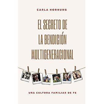El Secreto de la Bendicion Multigeneracional: Una Cultura Familiar de Fe