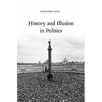History and Illusion in Politics by Raymond Geuss