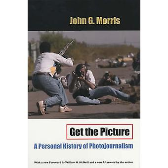Get the Picture by John G. Morris & William McNeill