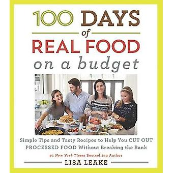 100 Days of Real Food - On a Budget - Simple Tips and Tasty Recipes to