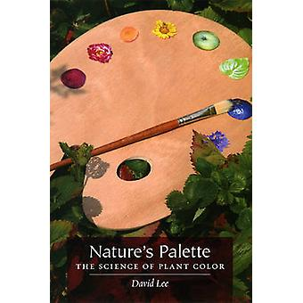 Nature's Palette - The Science of Plant Color by David Lee Kuo Cheun -