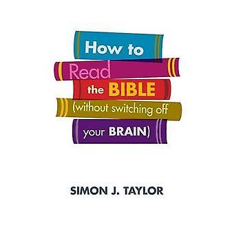 Miten lukea Raamattua (ilman siirtyminen pois Your Brain) Simon J.