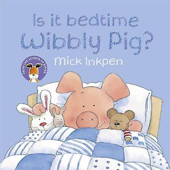 Is it Bedtime Wibbly Pig? by Mick Inkpen - 9780340997505 Book