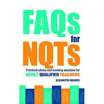 FAQs for NQTs - Practical Advice and Working Solutions for Newly Quali