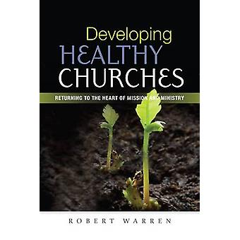 Developing Healthy Churches - Returning to the Heart of Mission and Mi