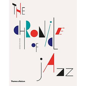 The Chronicle of Jazz - Year-by-year - the Personalities - the Stories
