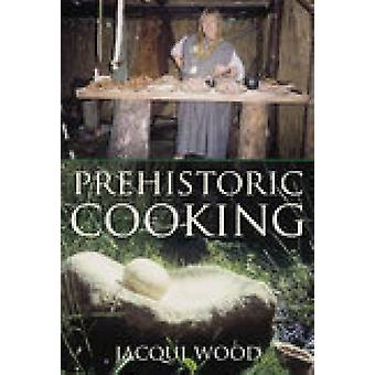Prehistoric Cooking by Jacqui Wood - 9780752419435 Book