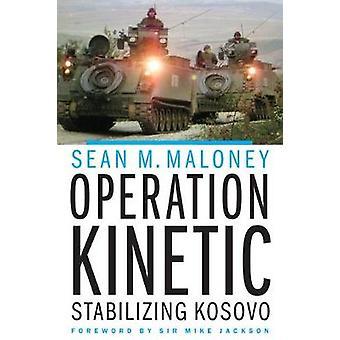 Operation Kinetic - Stabilizing Kosovo by Operation Kinetic - Stabilizi