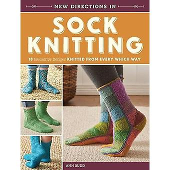 New Directions in Sock Knitting - 18 Innovative Designs Knitted from E