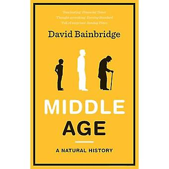 Middle Age - A Natural History by David Bainbridge - 9781846272684 Book
