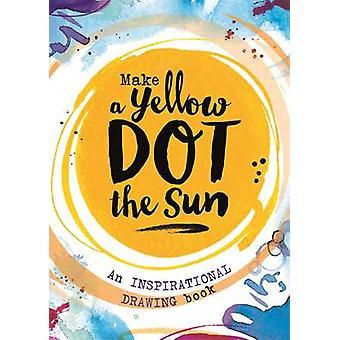 Make a Yellow Dot the Sun by Jo Fernihough - 9781910552476 Book